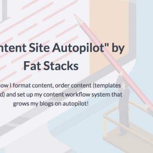 Content Site Autopilot by Fat Stacks