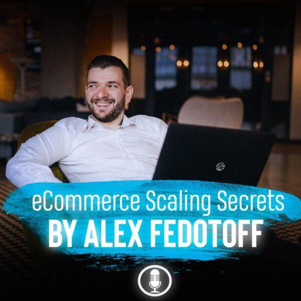 Ecommerce Scaling Secrets by Alex Fedotoff