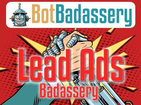 Lead Ads Badassery by Bot Badassery