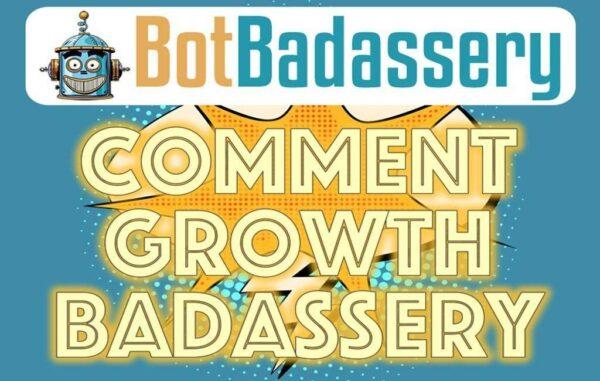 Comment Growth Badassery by Bot Badassery