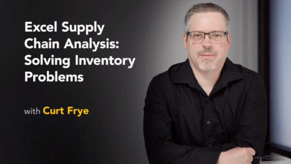 Excel Supply Chain Analysis: Solving Inventory Problems with Curt Frye