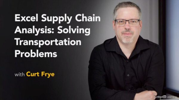 Excel Supply Chain Analysis: Solving Transportation Problems with Curt Frye