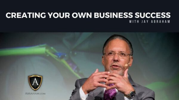 Creating Your Own Business Success with Jay Abraham