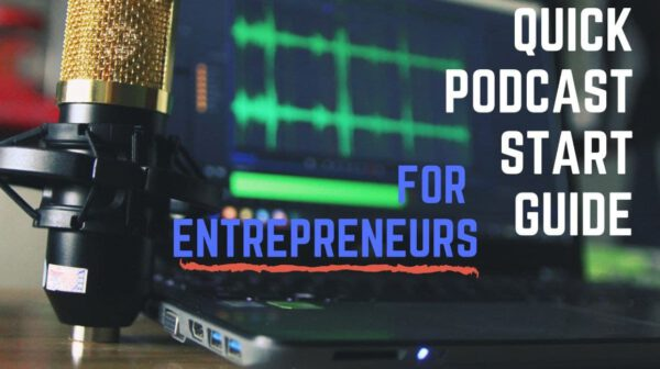 Quick Start Guide to Podcasting For Entrepreneurs with Adrian Daniels