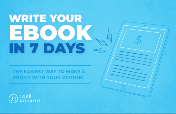 Write Your Ebook In 7 Days by Jose Rosado