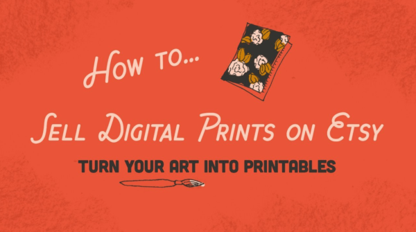 How to Sell Digital Prints on Etsy: Turn Your Art Into Printables with Shayna Sell