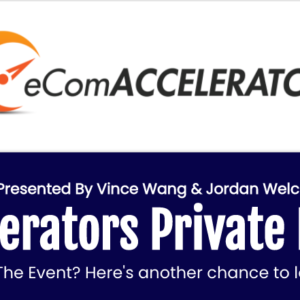 eCom Accelerators Private Mastermind Replays by Vince Wang and Jordan Welch