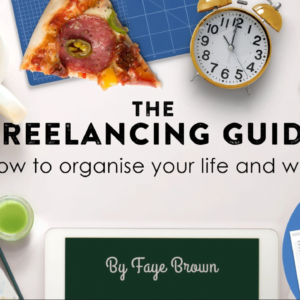 The Freelancing Guide: How to Organize Your Work and Life with Faye Brown