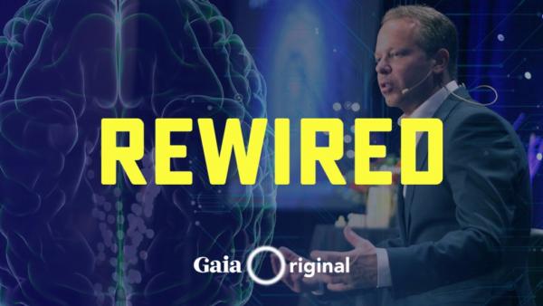 Gaia.com – Rewired with Dr. Joe Dispenza