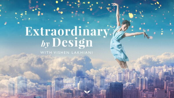 Extraordinary By Design with Vishen Lakhiani