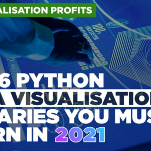 Data Visualisation Profits: Top 6 Python Data Visualisation Libraries You Must Learn in 2021 by Python Profits