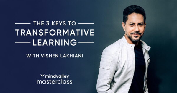 MindValley – The 3 Keys to Transformative Learning with Vishen Lakhiani
