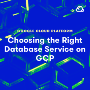 Choosing the Right Database Service on GCP By Broadus Palmer