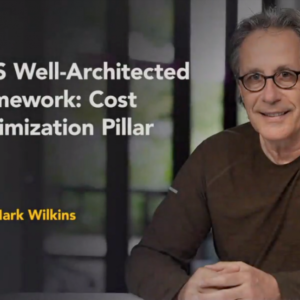 AWS Well-Architected Framework: Cost Optimization Pillar with Mark Wilkins