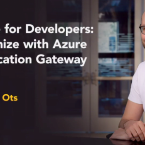 Azure for Developers: Optimize with Azure Application Gateway with Karl Ots