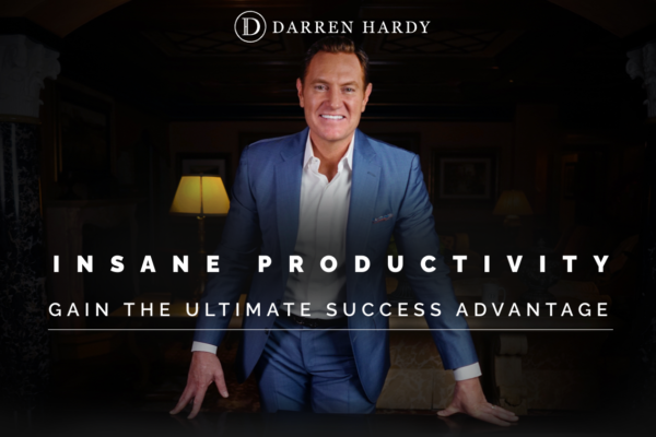 Insane Productivity by Darren Hardy