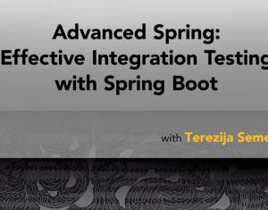Advanced Spring: Effective Integration Testing with Spring Boot by Terezija Semenski