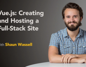 Vue.js: Creating and Hosting a Full-Stack Site with Shaun Wassell