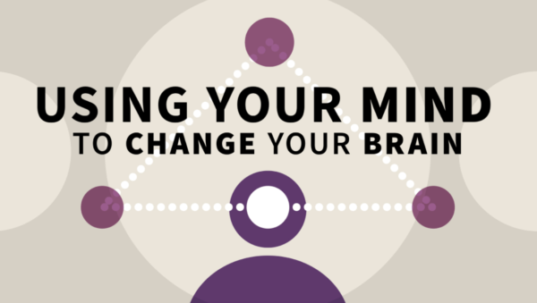 Using Your Mind to Change Your Brain by Sounds True