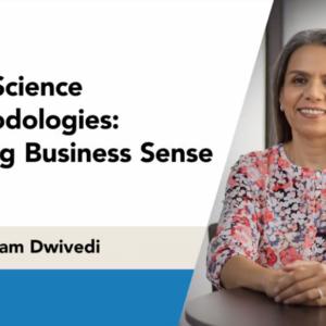 Data Science Methodologies: Making Business Sense with Neelam Dwivedi