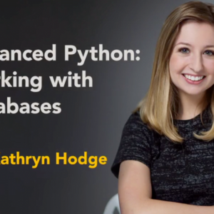 Advanced Python: Working with Databases by Kathryn Hodge
