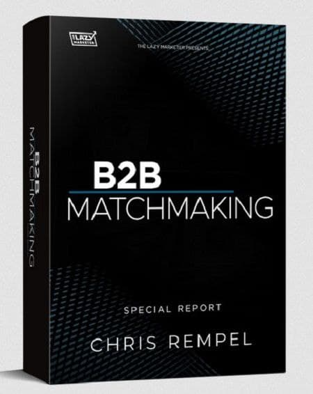 Chris Rempel - Spec Report: B2B Matchmaking - The Lazy Marketer Download Now