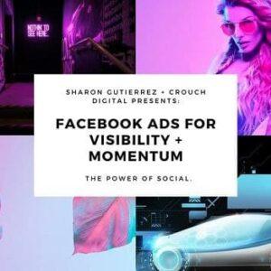 Facebook Ads Visibility + Momentum By Sharon Gutierrez
