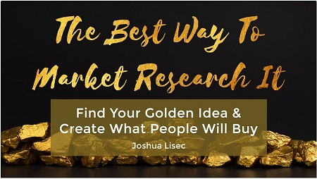 The Best Way To Market Research It: Find Your Golden Idea & Create What People Will Buy By Joshua