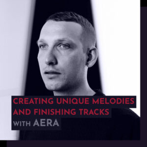343 Pro Sessions AERA: Creating Unique Melodies and Finishing Tracks TUTORiAL