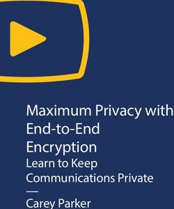 Maximum Privacy with End-to-End Encryption: Learn to Keep Communications Private | Apress