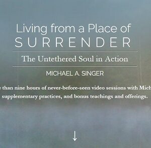 Living from a Place of Surrender by Michael Singer – Sounds True
